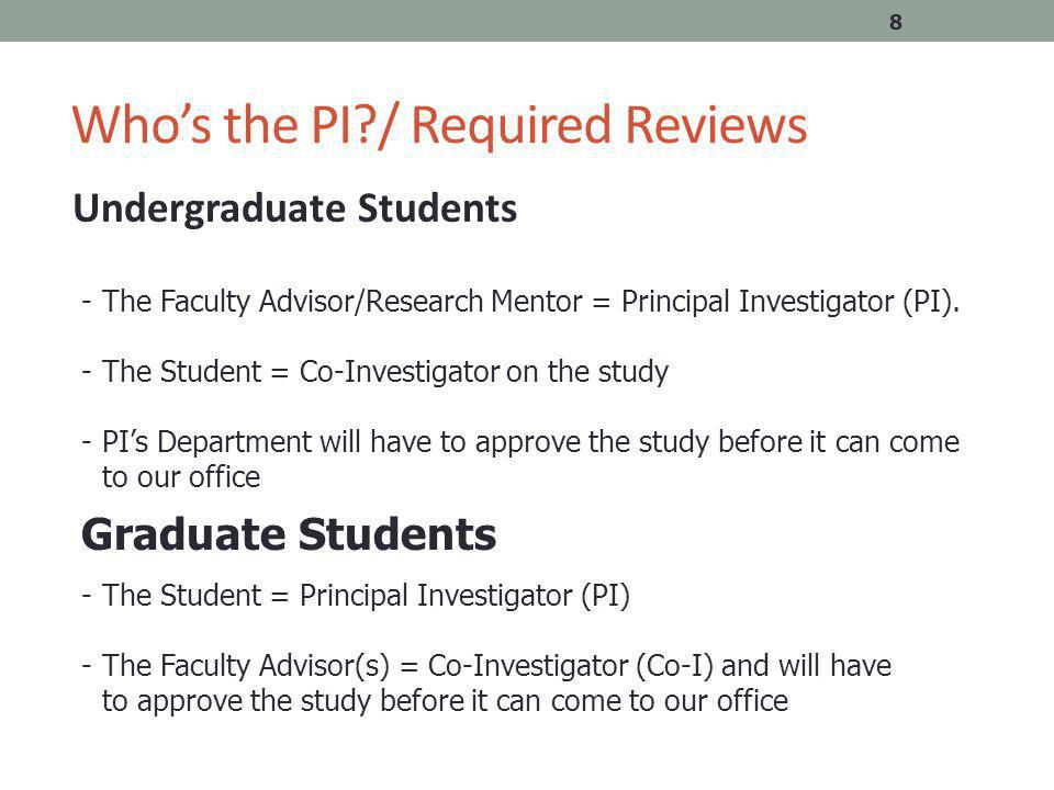 Who's the PI / Required Reviews Undergraduate Students 8 -The Faculty Advisor/Research Mentor = Principal Investigator (PI).