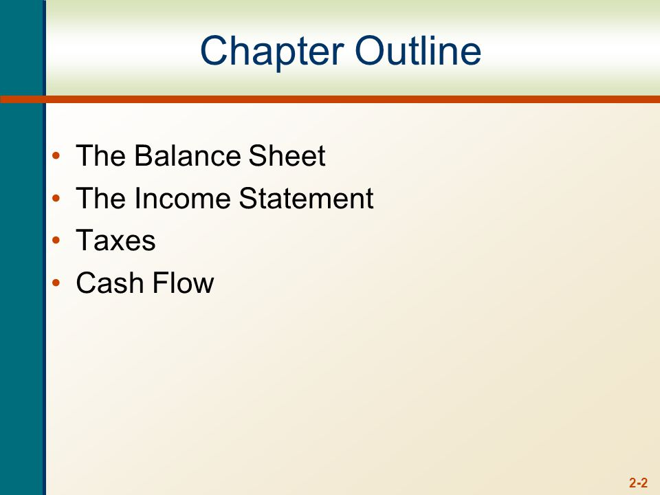 2-2 Chapter Outline The Balance Sheet The Income Statement Taxes Cash Flow