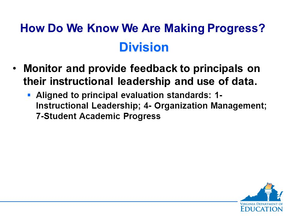 DivisionDivision Monitor and provide feedback to principals on their instructional leadership and use of data.