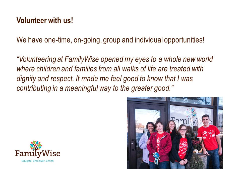 Volunteer with us. We have one-time, on-going, group and individual opportunities.