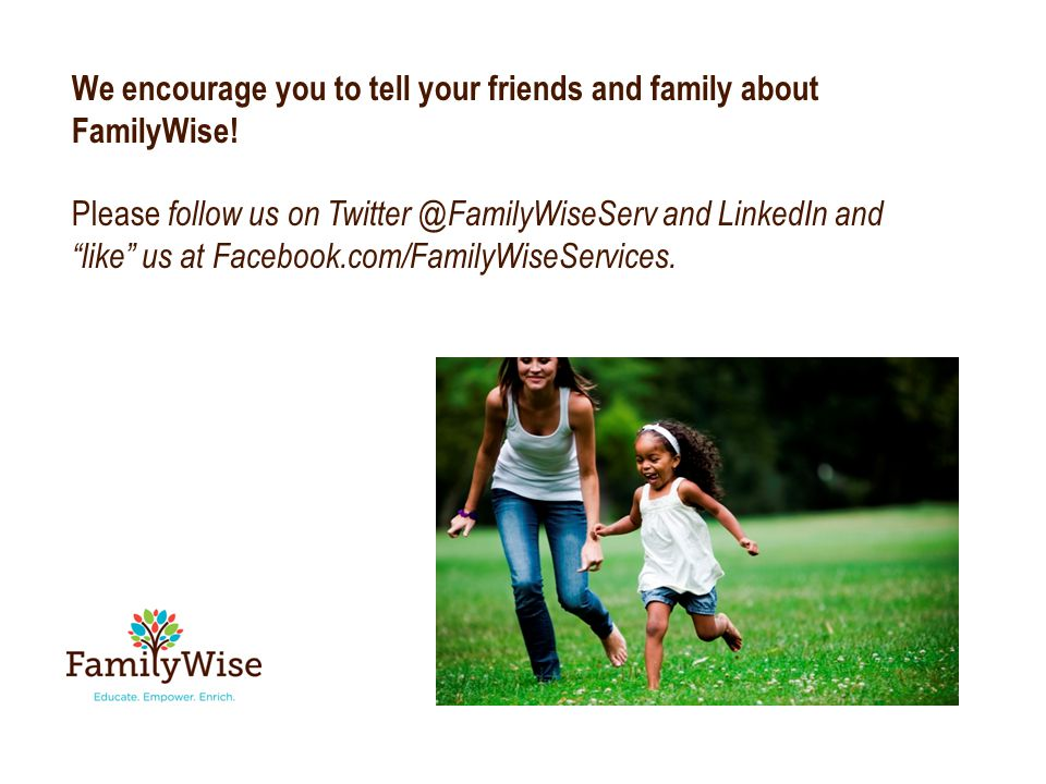 We encourage you to tell your friends and family about FamilyWise.