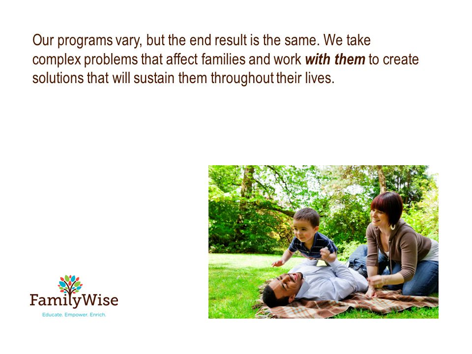 Our programs vary, but the end result is the same.