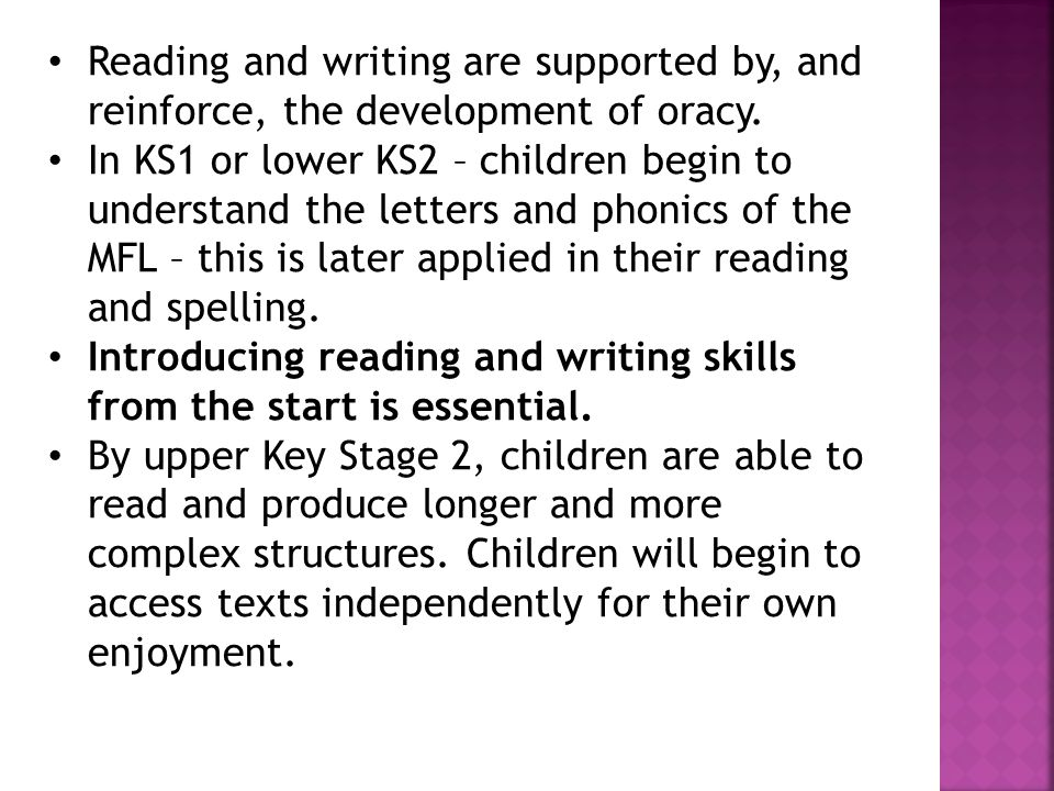 Reading and writing are supported by, and reinforce, the development of oracy.