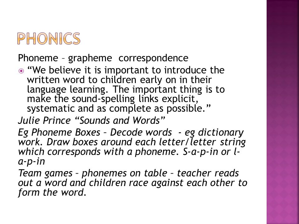 Phoneme – grapheme correspondence  We believe it is important to introduce the written word to children early on in their language learning.