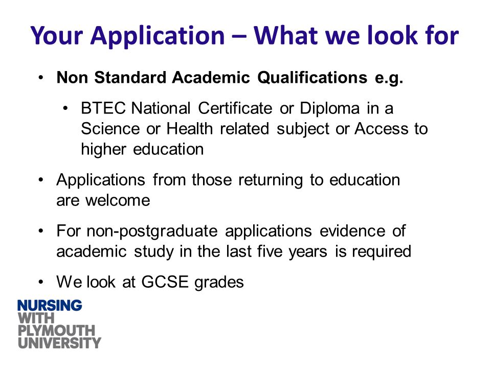 Your Application – What we look for Non Standard Academic Qualifications e.g.