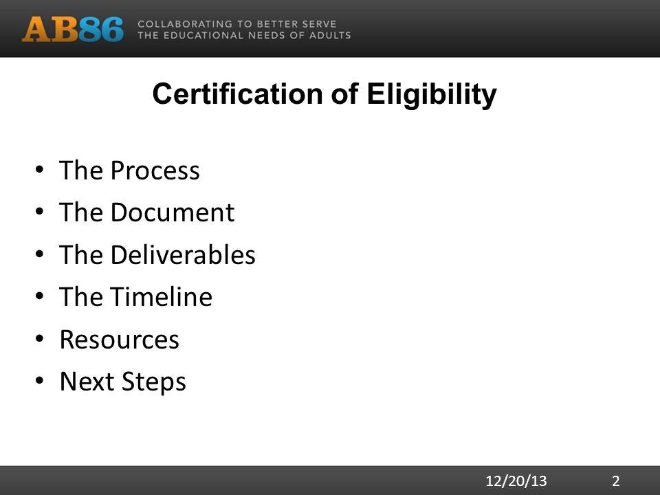 Certification of Eligibility The Process The Document The Deliverables The Timeline Resources Next Steps 12/20/13 2