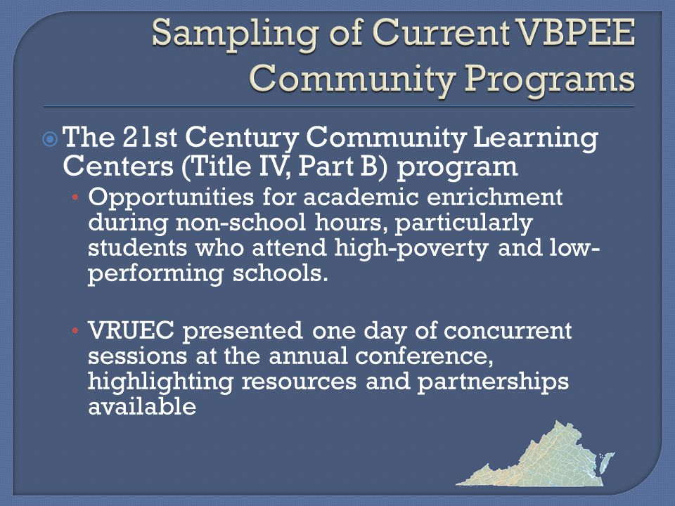  The 21st Century Community Learning Centers (Title IV, Part B) program Opportunities for academic enrichment during non-school hours, particularly students who attend high-poverty and low- performing schools.