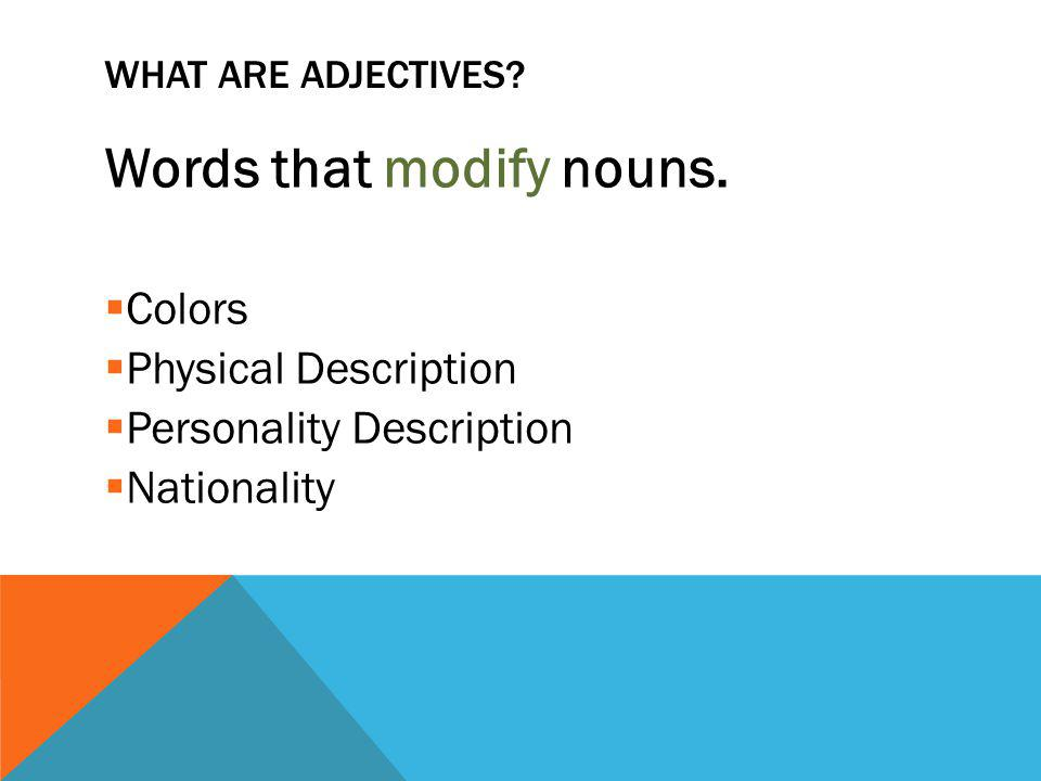 WHAT ARE ADJECTIVES. Words that modify nouns.