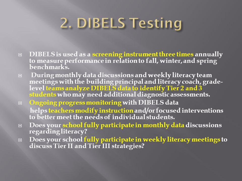  DIBELS is used as a screening instrument three times annually to measure performance in relation to fall, winter, and spring benchmarks.