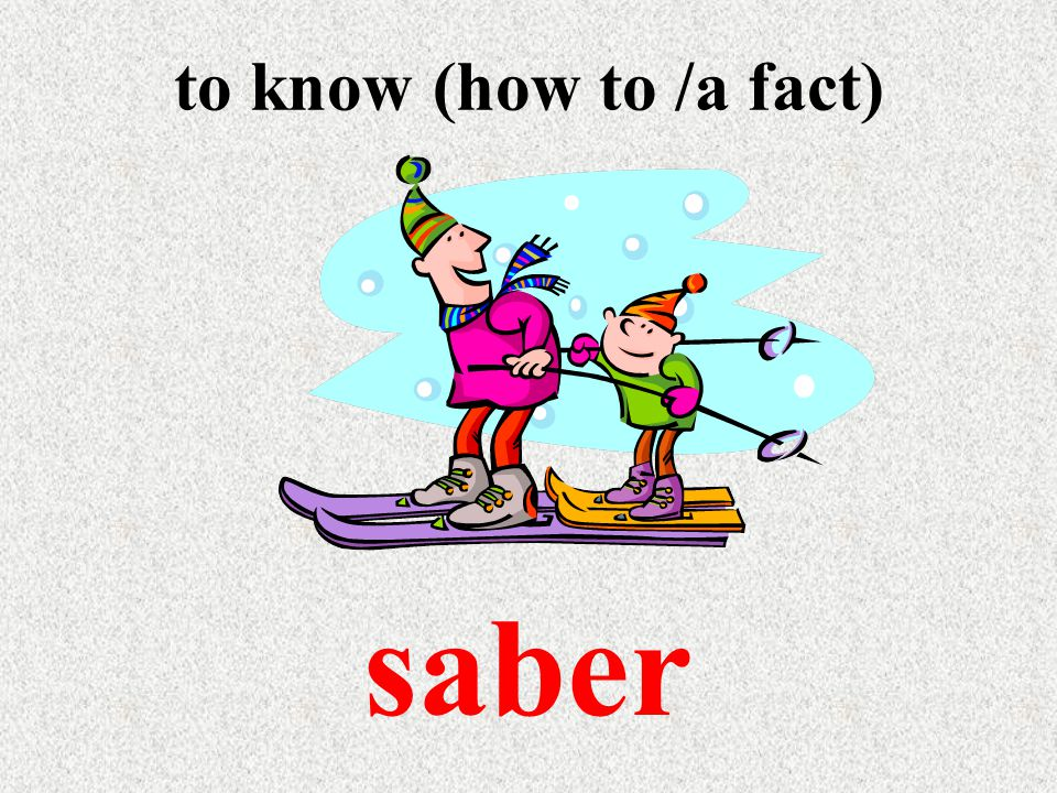 to know (how to /a fact) saber