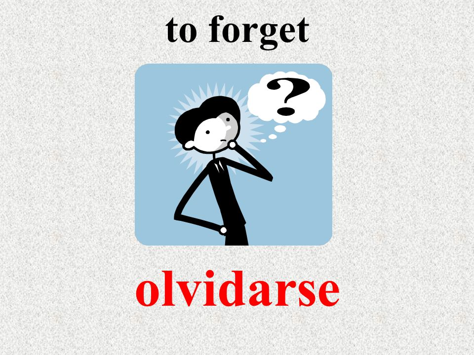 to forget olvidarse