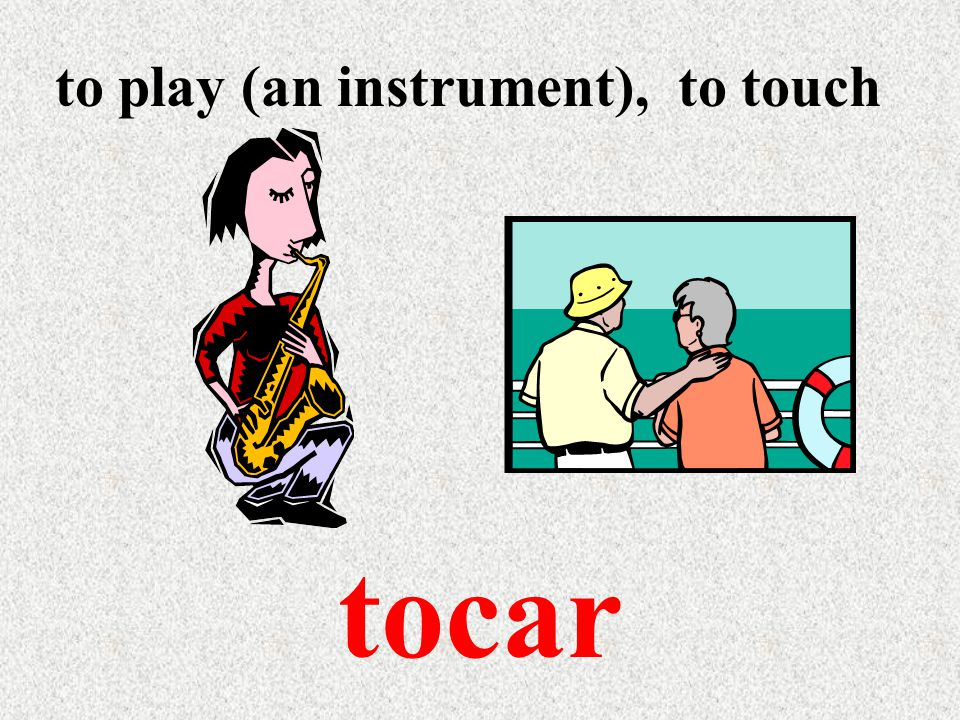 to play (an instrument), to touch tocar