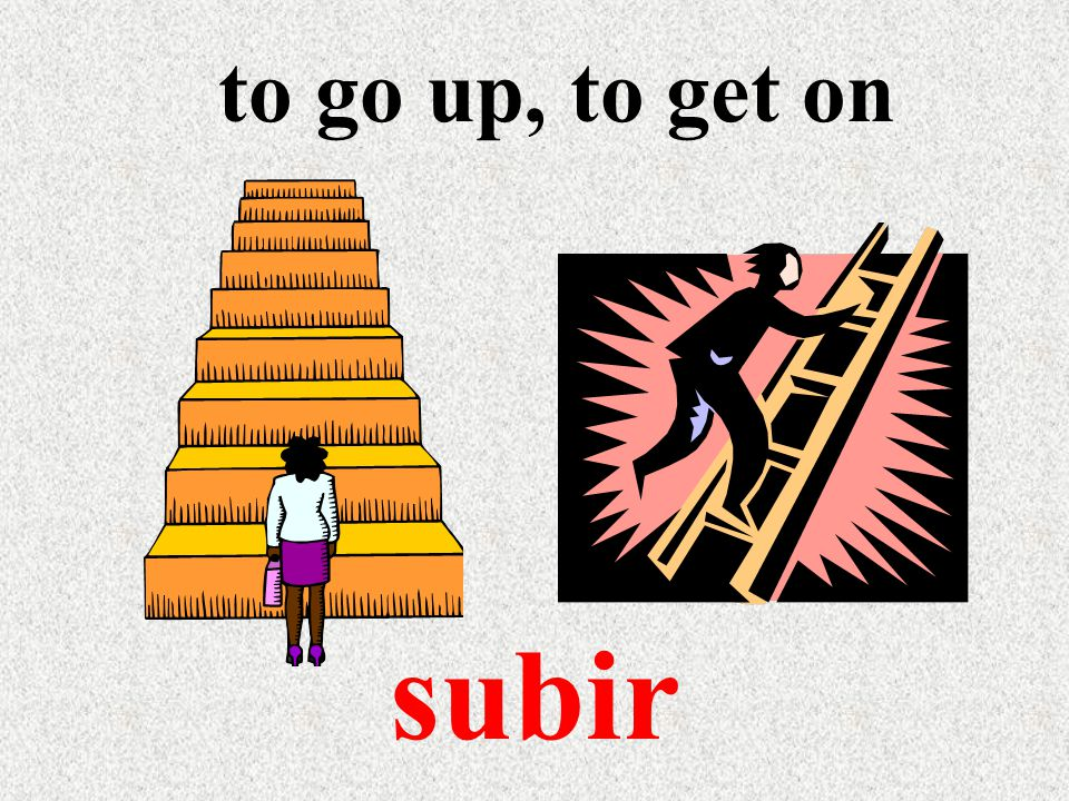 to go up, to get on subir