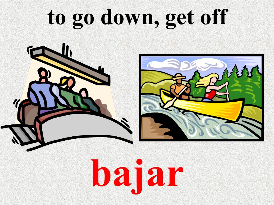 to go down, get off bajar