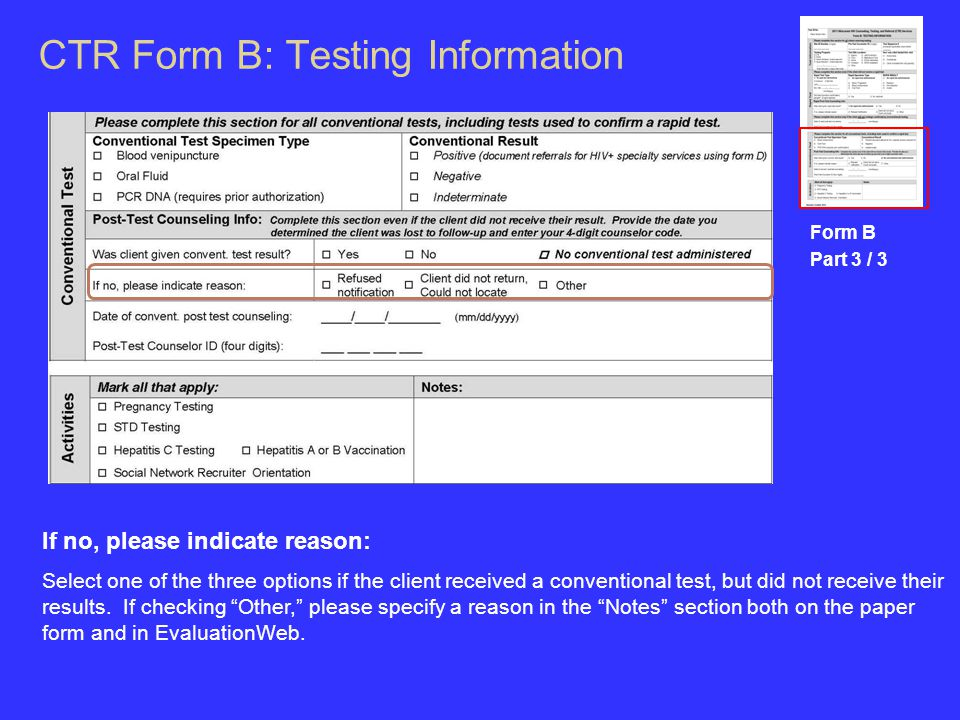 CTR Form B: Testing Information Form B Part 3 / 3 If no, please indicate reason: Select one of the three options if the client received a conventional test, but did not receive their results.