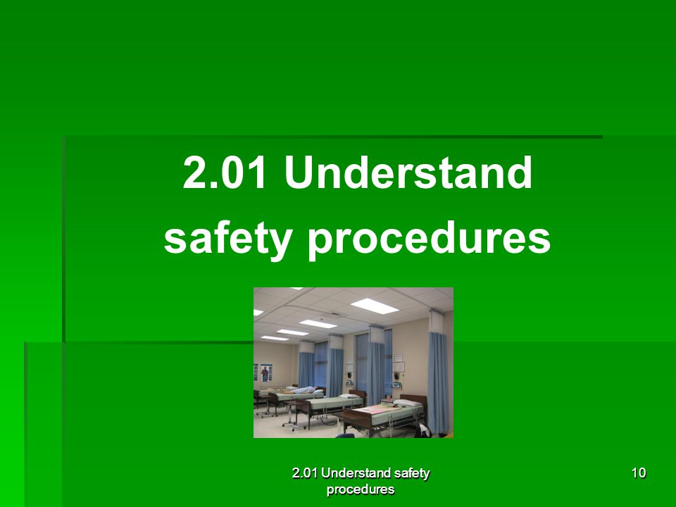 2.01 Understand safety procedures 2.01 Understand safety procedures 10