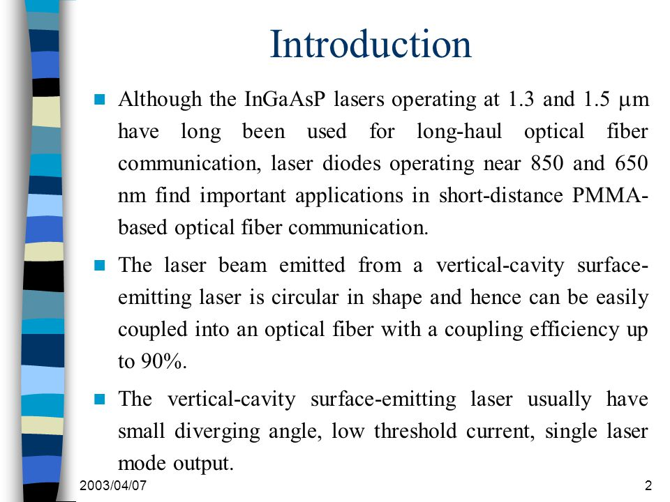 2003/04/072 Introduction Although the InGaAsP lasers operating at 1.3 and 1.5  m have long been used for long-haul optical fiber communication, laser diodes operating near 850 and 650 nm find important applications in short-distance PMMA- based optical fiber communication.