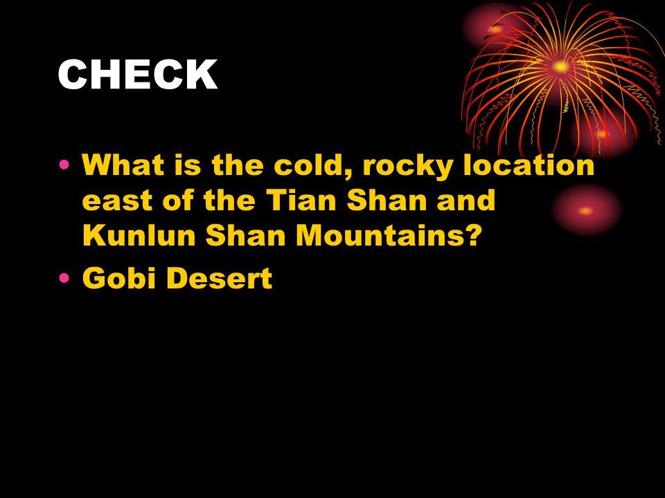 CHECK What is the cold, rocky location east of the Tian Shan and Kunlun Shan Mountains Gobi Desert