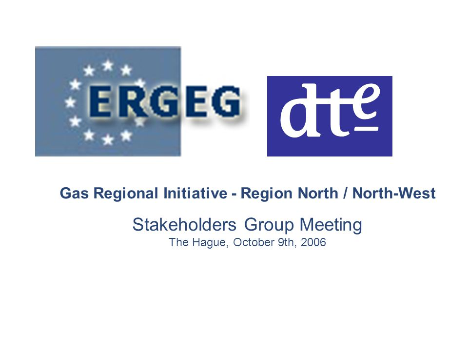 Gas Regional Initiative - Region North / North-West Stakeholders Group Meeting The Hague, October 9th, 2006
