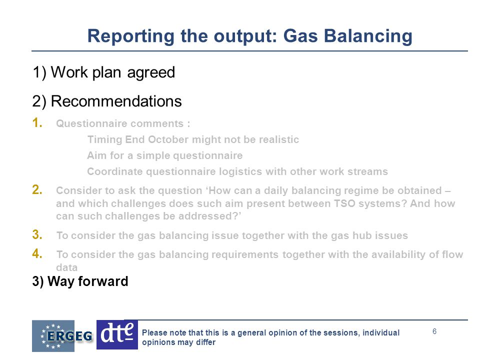 6 Please note that this is a general opinion of the sessions, individual opinions may differ Reporting the output: Gas Balancing 1) Work plan agreed 2) Recommendations 1.