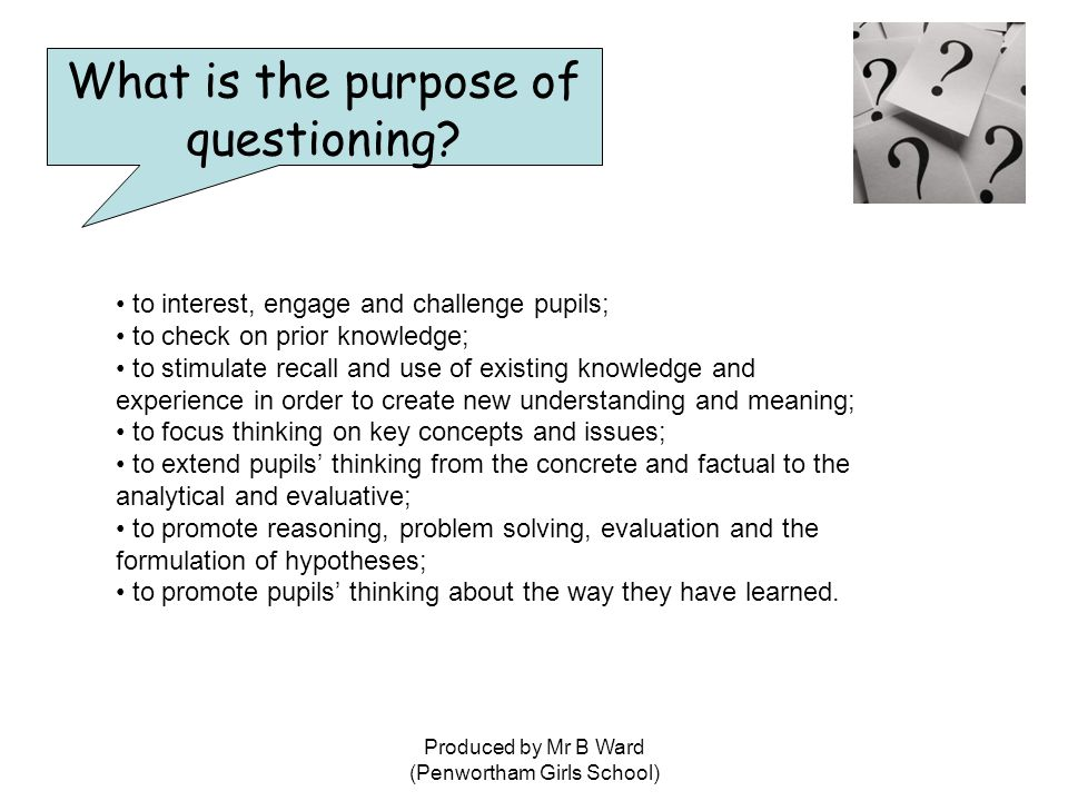 Produced by Mr B Ward (Penwortham Girls School) to interest, engage and challenge pupils; to check on prior knowledge; to stimulate recall and use of existing knowledge and experience in order to create new understanding and meaning; to focus thinking on key concepts and issues; to extend pupils' thinking from the concrete and factual to the analytical and evaluative; to promote reasoning, problem solving, evaluation and the formulation of hypotheses; to promote pupils' thinking about the way they have learned.