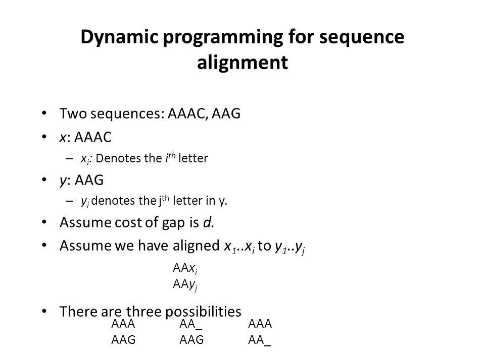 Dynamic programming for sequence alignment Two sequences: AAAC, AAG x: AAAC – x i : Denotes the i th letter y: AAG – y i denotes the j th letter in y.
