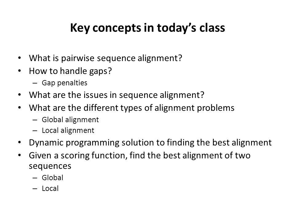 Key concepts in today's class What is pairwise sequence alignment.