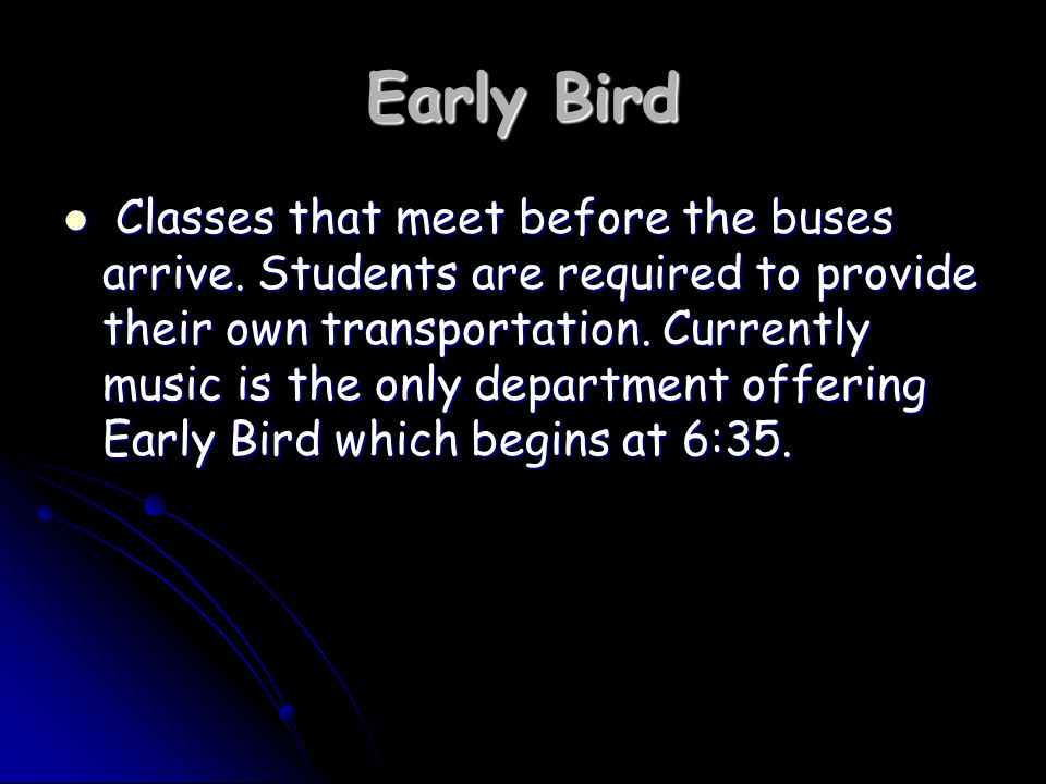 Early Bird Classes that meet before the buses arrive.