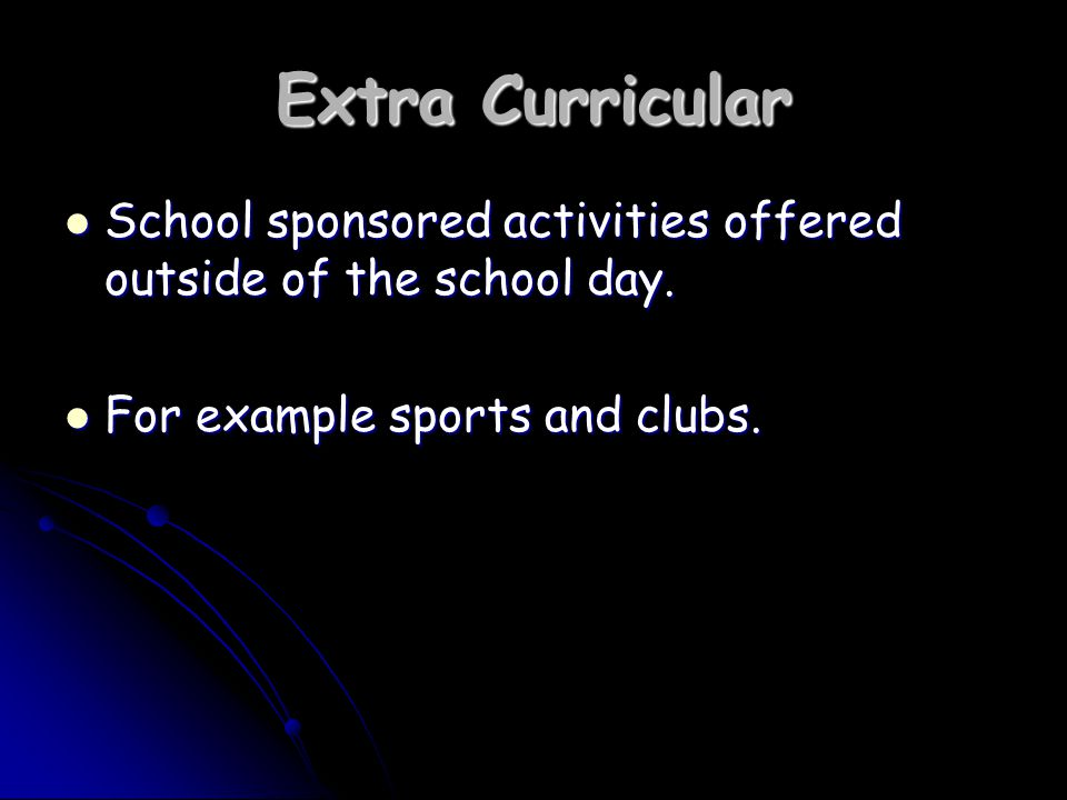 Extra Curricular School sponsored activities offered outside of the school day.