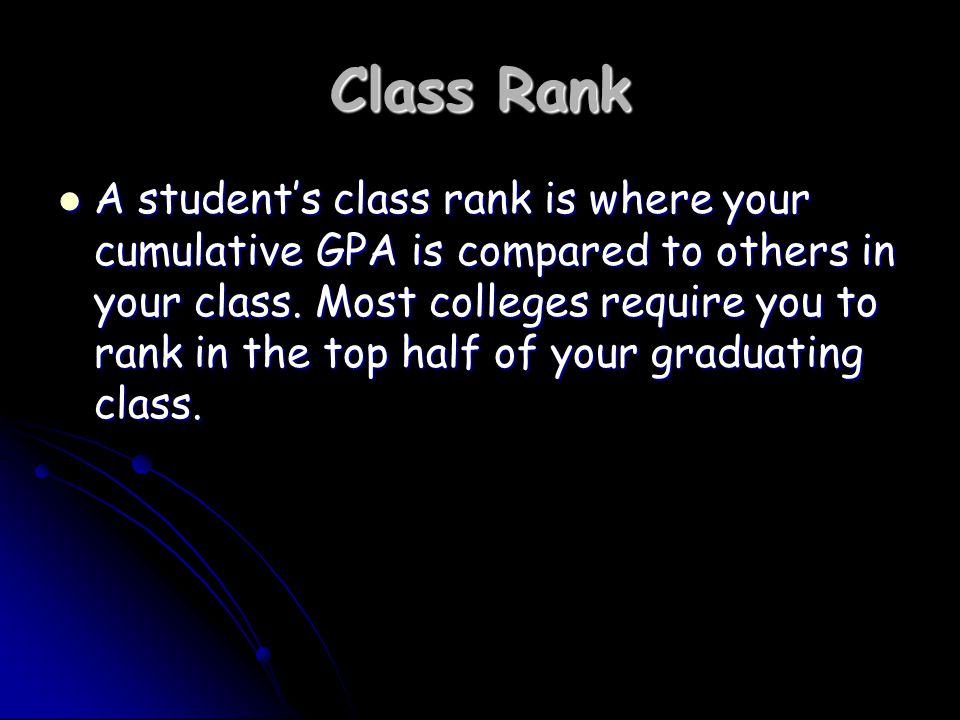 Class Rank A student's class rank is where your cumulative GPA is compared to others in your class.