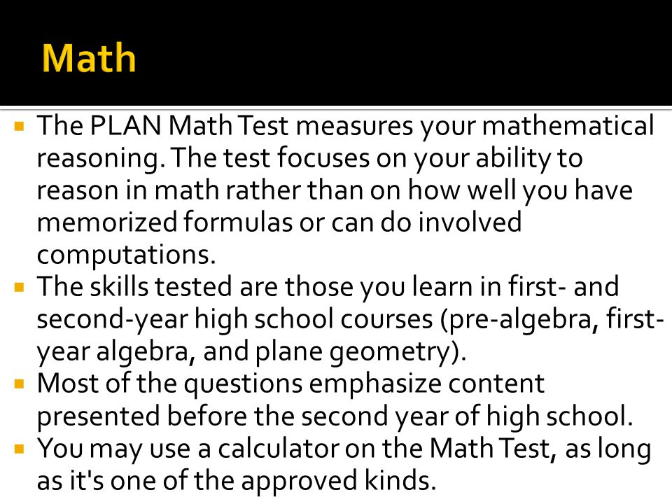  The PLAN Math Test measures your mathematical reasoning.