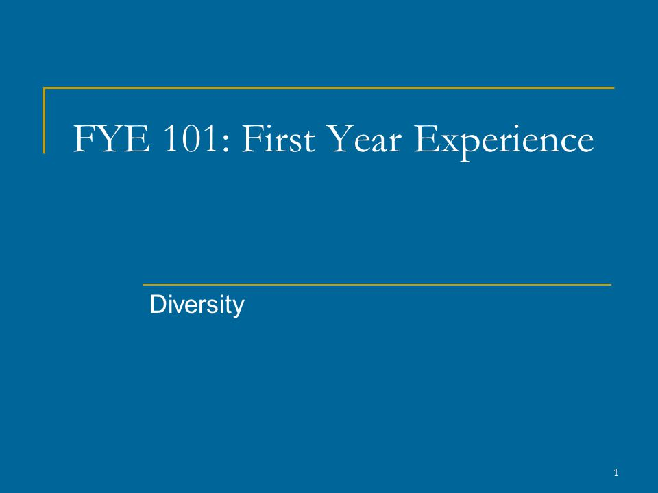 1 FYE 101: First Year Experience Diversity