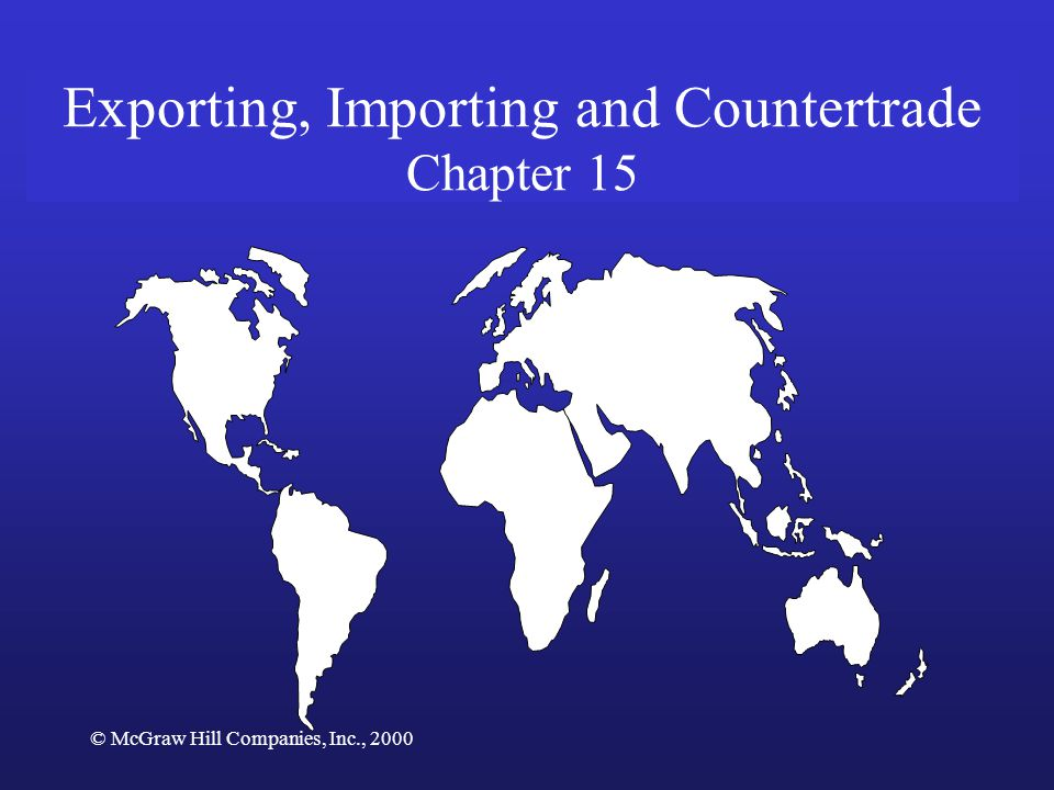 © McGraw Hill Companies, Inc., 2000 Exporting, Importing and Countertrade Chapter 15