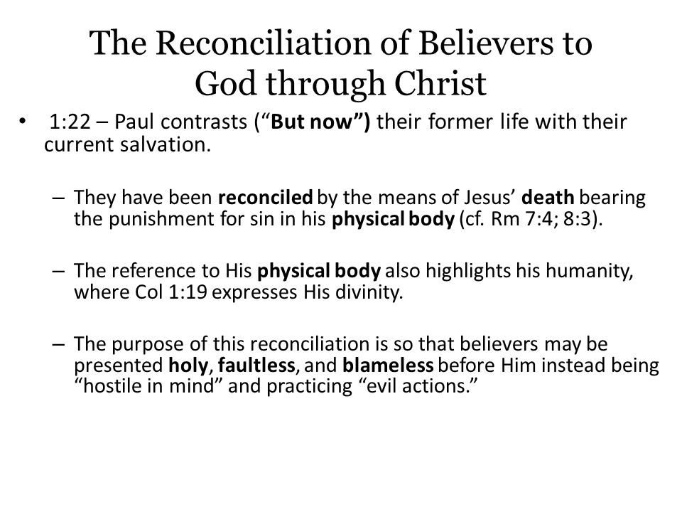 The Reconciliation of Believers to God through Christ 1:22 – Paul contrasts ( But now ) their former life with their current salvation.