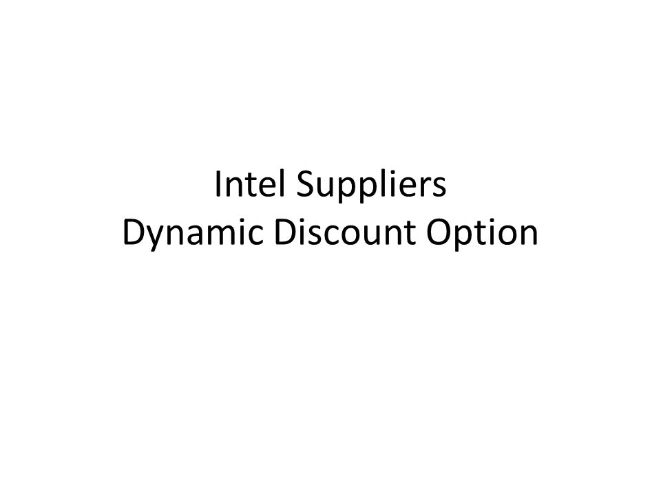 Intel Suppliers Dynamic Discount Option  Benefits Allows