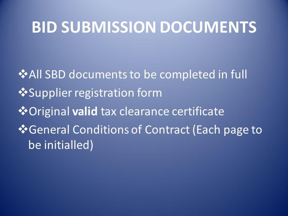BID SUBMISSION DOCUMENTS  All SBD documents to be completed in full  Supplier registration form  Original valid tax clearance certificate  General Conditions of Contract (Each page to be initialled)