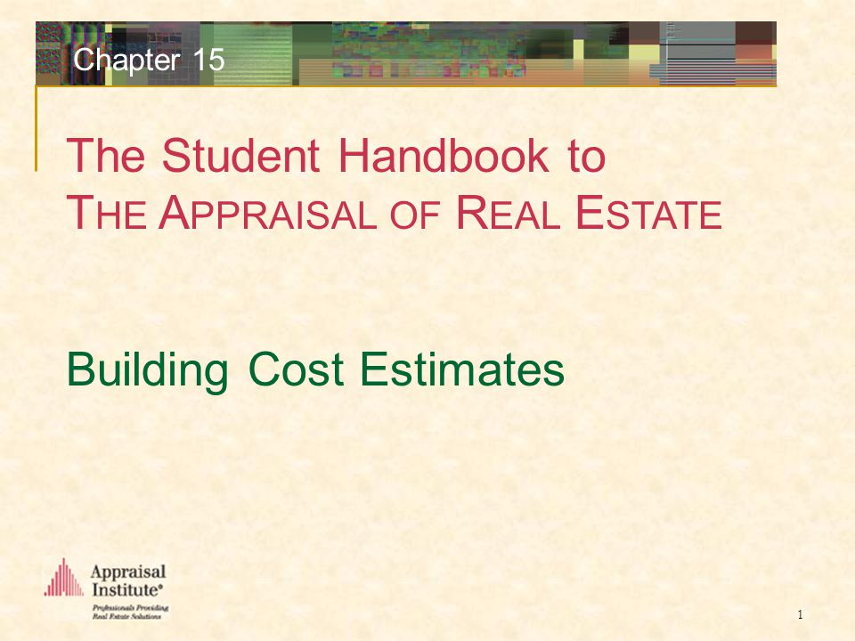 The Student Handbook to T HE A PPRAISAL OF R EAL E STATE 1 Chapter 15 Building Cost Estimates