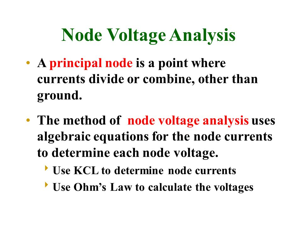 Node Voltage Analysis A principal node is a point where currents divide or combine, other than ground.