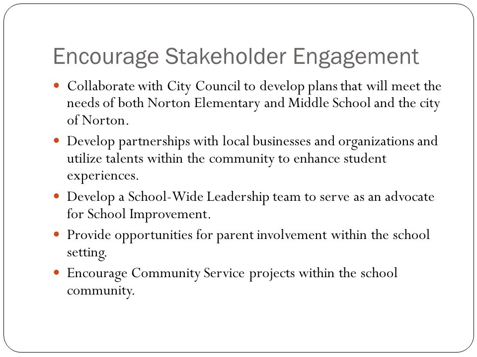 Encourage Stakeholder Engagement Collaborate with City Council to develop plans that will meet the needs of both Norton Elementary and Middle School and the city of Norton.
