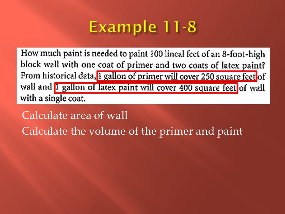Calculate area of wall Calculate the volume of the primer and paint