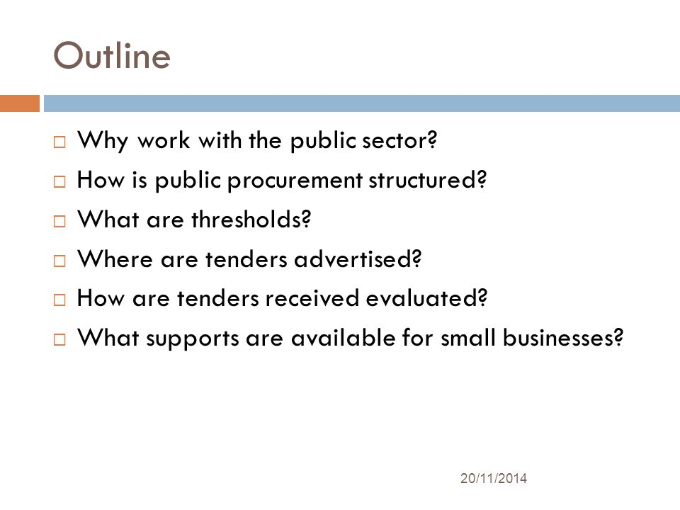 Outline  Why work with the public sector.  How is public procurement structured.