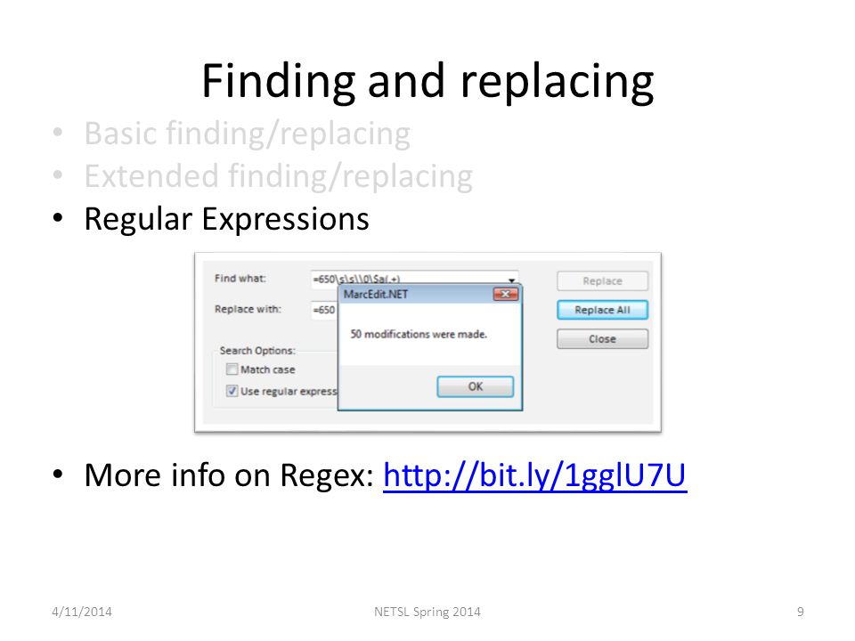 Finding and replacing Basic finding/replacing Extended finding/replacing Regular Expressions More info on Regex:   4/11/20149NETSL Spring 2014