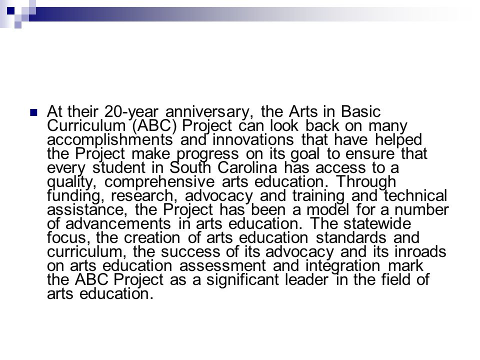 At their 20-year anniversary, the Arts in Basic Curriculum (ABC) Project can look back on many accomplishments and innovations that have helped the Project make progress on its goal to ensure that every student in South Carolina has access to a quality, comprehensive arts education.