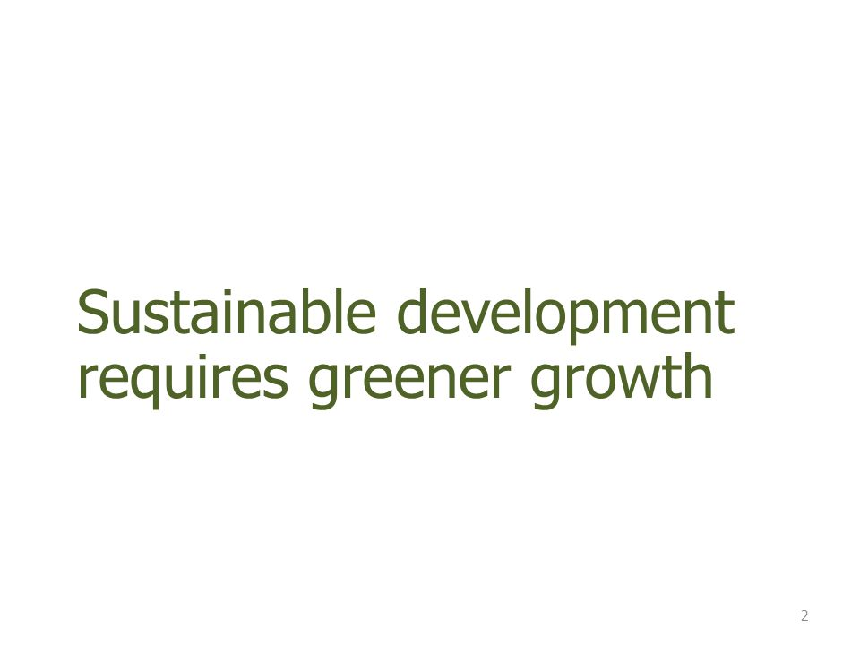 Sustainable development requires greener growth 2