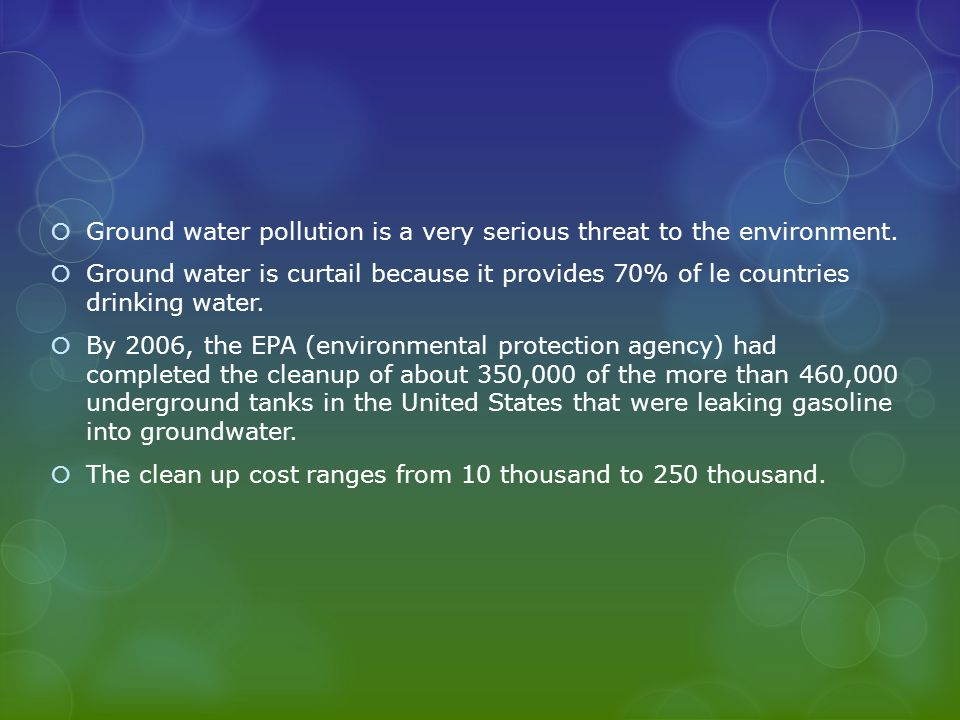  Ground water pollution is a very serious threat to the environment.