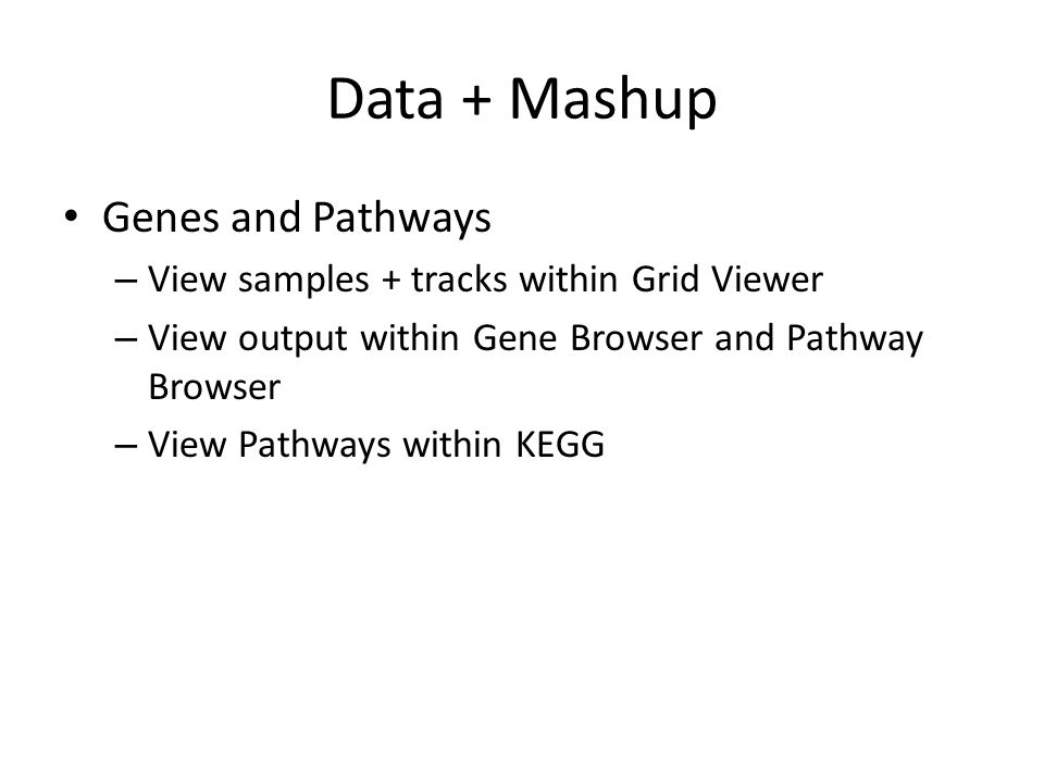 Data + Mashup Genes and Pathways – View samples + tracks within Grid Viewer – View output within Gene Browser and Pathway Browser – View Pathways within KEGG