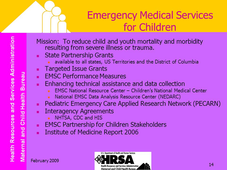Health Resources and Services Administration Maternal and Child Health Bureau February Mission: To reduce child and youth mortality and morbidity resulting from severe illness or trauma.