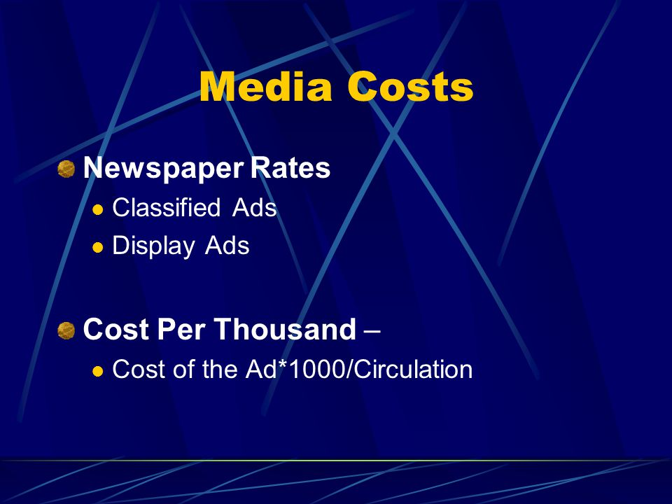 Media Costs Newspaper Rates Classified Ads Display Ads Cost Per Thousand – Cost of the Ad*1000/Circulation