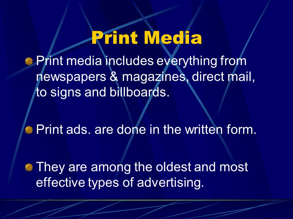 Print Media Print media includes everything from newspapers & magazines, direct mail, to signs and billboards.