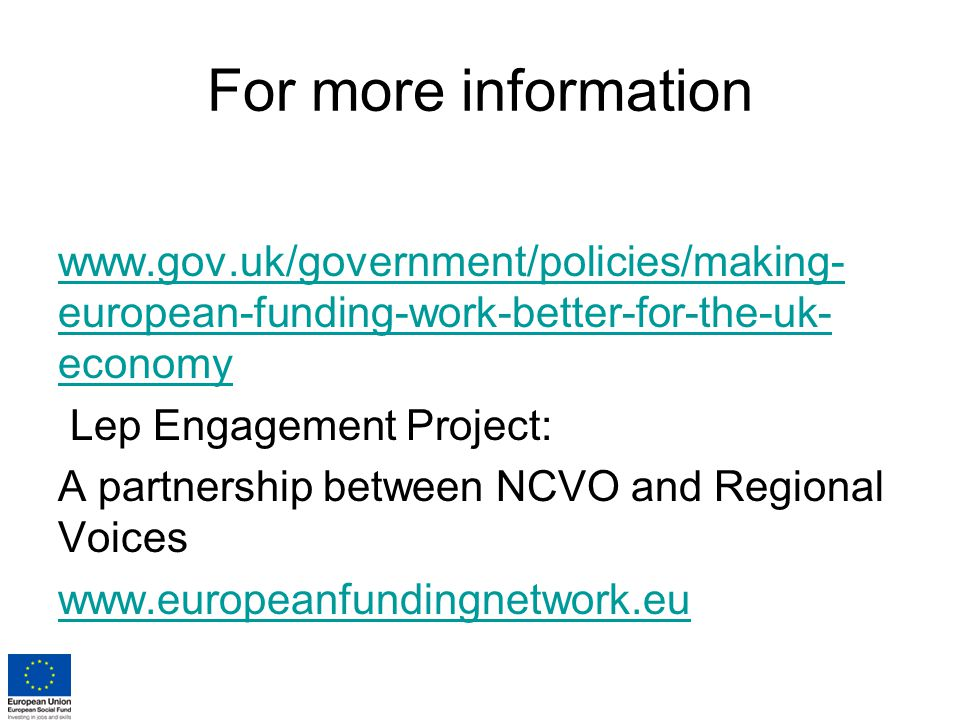 For more information   european-funding-work-better-for-the-uk- economy Lep Engagement Project: A partnership between NCVO and Regional Voices